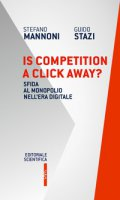 Is competition a click away? Sfida al monopolio nell'era digitale - Mannoni Stefano, Stazi Guido