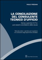 La conciliazione del consulente tecnico d'ufficio. Come e perché il C.T.U. può essere conciliatore della causa