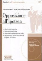 Opposizione all'ipoteca. Con CD-ROM
