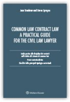 Common law contract law. A pratical guide for the civil law lawyer. Guida pratica alla disciplina dei contratti nell'ambito del sistema di Common Law... - Steadman Jean, Sprague Steven