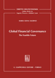 Copertina di 'Global Financial Governance. The Feasible Future'