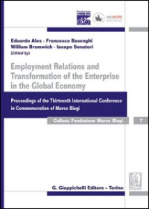 Copertina di 'Employment relations and transformation of the enterprise in the global economy proceedings of the thirteenth international conference in Commemoration of Marco Biag'