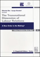The transnational dimension of labour relations. A new order in the making? Atti dell'11° Convegno internazionale in ricordo di Marco Biagi. Ediz. italiana e inglese