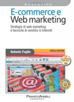 E-commerce e Web marketing. Strategie di Web marketing e tecniche di vendita in Internet - Foglio Antonio