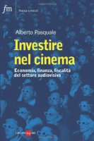 Investire nel cimema. Tax credit, tax shelter, product placement - Pasquale Alberto