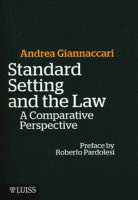 Standard setting and the law. A comparative prospective - Giannaccari Andrea