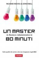 Un Master in Business Administration in 80 minuti - Richard Reeves, John Knell