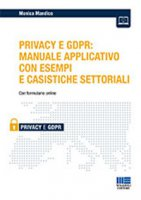 iL Privacy e GDPR: manuale applicativo con esempi e casistiche settoriali - Mandico Monica
