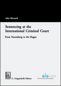 Copertina di 'Sentencing at the international criminal court from Nuremberg to the Hague'