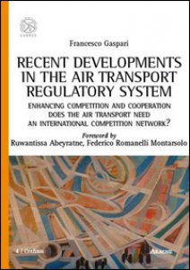 Copertina di 'Recent developments in the air transport regulatory system. Enhancing competition and cooperation: does the air transport need an international competition network?'