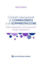 Contratti internazionali di compravendita e di somministrazione. Sales agreements and long-term supply agreements - Bianchi Marco