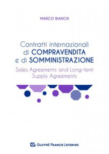 Copertina di 'Contratti internazionali di compravendita e di somministrazione. Sales agreements and long-term supply agreements'