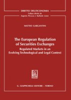 The european regulation of securities exchanges. Regulated markets in an evolving technological and legal context - Gargantini Matteo