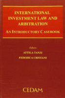 International investment law and arbitration. An introductory casebook - Tanzi Attila, Cristani Federica