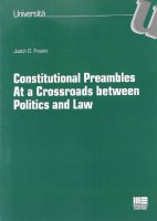 Constitutional preambles. At a Crossroads between Politics and Law - Frosini Justin O.