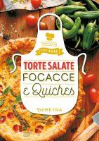 Torte salate Focacce & Quiches - AA. VV.
