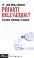 Privati dell'acqua? - Massarutto Antonio