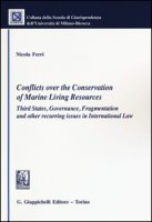 Conflicts over the conservation of marine living resources. Third states, governance, fragmentation and other recurring issues in international law - Ferri Nicola