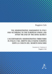 Copertina di 'Tax administrative assessment in Italy and according to the European Union law after the end of the bank secrecy-L'accertamento amministrativo tributario in Italia. Ediz. bilingue'