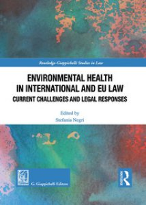 Copertina di 'Environmental health in international and EU law. Current challenges and legal responses'