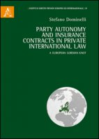 Party autonomy and insurance contracts in private international law. A european Gordian Knot. Ediz. italiana e inglese