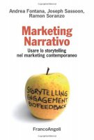 Marketing narrativo. Usare lo storytelling nel marketing contemporaneo - Fontana Andrea, Sassoon Joseph, Soranzo Ramon
