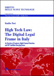 Copertina di 'High tech law. The digital legal frame in Italy. An overview of contracts, digital content protection and ISP liabilities emerging issues'