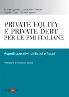 Private equity e private debt per le PMI italiane - Davide Cagnoni,  Roberto Ippolito,  Alessandro Germani,  Angelo D'Ugo