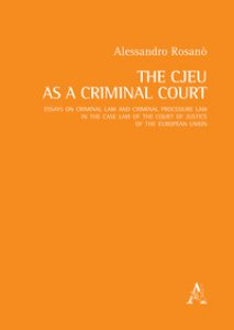 Copertina di 'The CJEU as a Criminal Court. Essays on criminal law and criminal procedure law in the case law of the Court of Justice of the European Union'
