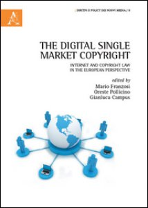 Copertina di 'The digital single market copyright. Internet and copyright law in the european perspective'