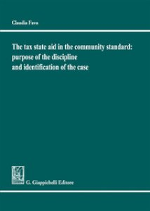 Copertina di 'The tax state aid in the community standard: purpose of the discipline and identification of the case'
