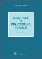 Manuale di procedura penale - Tonini Paolo